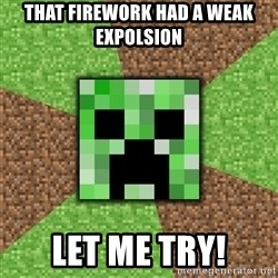 Minecraft Creeper - THAT FIREWORK HAD A WEAK EXPOLSION LET ME TRY!
