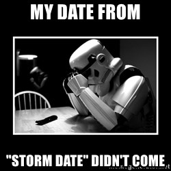 """Sad Trooper - My date from """"storm date"""" didn't come"""