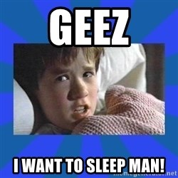 i see dead people - Geez I want to sleep man!