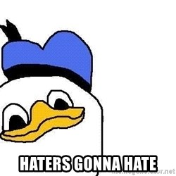 Dolan duck -   HATERS GONNA HATE