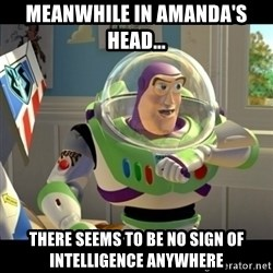 BUZZLIGHTYEAR - Meanwhile in Amanda's head... THERE SEEMS TO BE NO SIGN OF INTELLIGENCE ANYWHERE