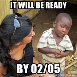 skeptical black kid - It will be ready by 02/05