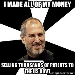Steve Jobs Says - I made all of my money Selling thousands of patents to the us govt