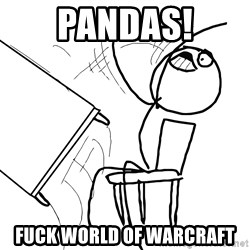 Desk Flip Rage Guy - pandas! fuck world of warcraft