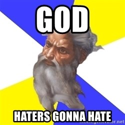 God - god haters gonna hate