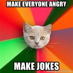 Advice Cat - Make everyone angry make jokes
