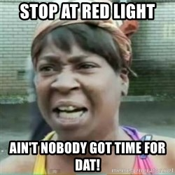 Sweet Brown Meme - stop at red light ain't nobody got time for dat!