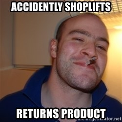 Good Guy Greg - accidently shoplifts returns product