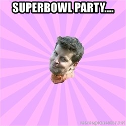 Sassy Gay Friend - SUPERBOWL PARTY....