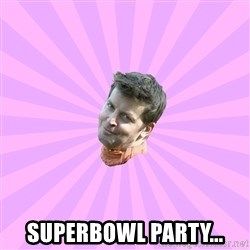 Sassy Gay Friend -  SUPERBOWL PARTY...