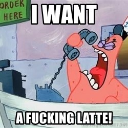 THIS IS PATRICK - I Want A Fucking Latte!
