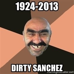 Provincial Man - 1924-2013 dirty sanchez