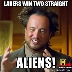 ancient alien guy - lakers win two straight aliens!
