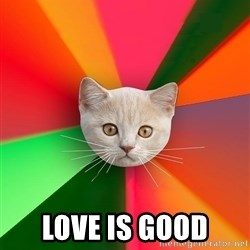 Advice Cat -  Love is good