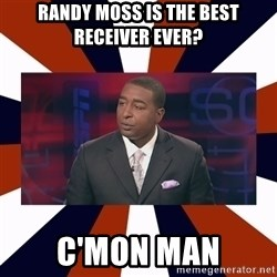 CRIS CARTER'S COME ON MAN!  - Randy moss is the best receiver ever? c'mon man