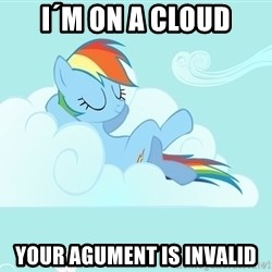 My Little Pony - i´m on a cloud your agument is invalid