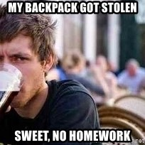 The Lazy College Senior - My backpack got stolen sweet, no homework