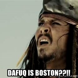 Jack sparrow WTF -  Dafuq is boston??!!