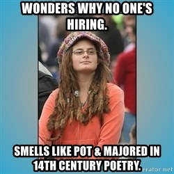 hippie girl - wonders why no one's hiring. smells like pot & majored in 14th century poetry.