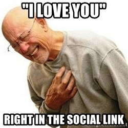 "Right In The Childhood Man - ""i love you"" Right in the social link"