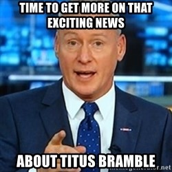 Jim 'Deadline Day' White - TIME TO GET MORE ON THAT EXCITING NEWS ABOUT TITUS BRAMBLE