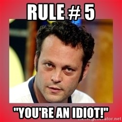 "vince vaughn - Rule # 5 ""You're an idiot!"""