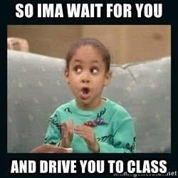 Raven Symone - so ima wait for you and drive you to class