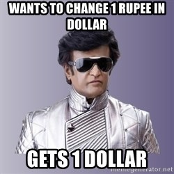 Rajinikanth beyond science  - Wants to Change 1 Rupee in Dollar Gets 1 Dollar