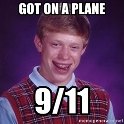 Bad Luck Brian - got on a plane 9/11