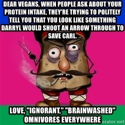 """malorushka-kuban - Dear Vegans, When People ask about your protein intake, they're trying to politely tell you that you look like something Darryl would shoot an arrow through to save carl. Love, """"ignorant,"""" """"brainwashed"""" omnivores everywhere"""