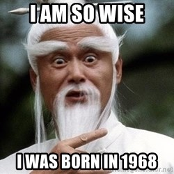 Pai  Mei - I am so wise i was born in 1968