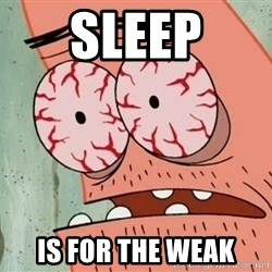 Patrick - Sleep Is for the weak
