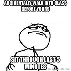 Fuck Yeah - Accidentally Walk into class before yours sit through last 5 minutes