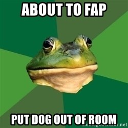 Foul Bachelor Frog - about to fap put dog out of room
