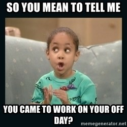 Raven Symone - So you mean to tell me You came to work on your off day?