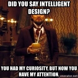 Django Unchained Attention - did you say intelligent design? You had my curiosity, but now you have my attention.