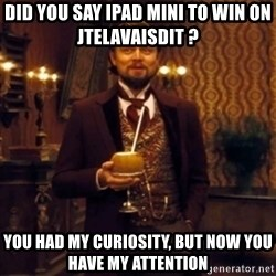 Django Unchained Attention - did you say ipad mini to win on jtelavaisdit ?  you had my curiosity, but now you have my attention