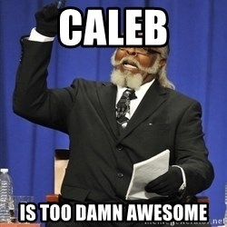 Rent Is Too Damn High - caleb is too damn awesome