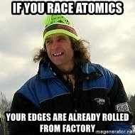 SkierCoach - IF YOU RACE ATOMICS YOUR EDGES ARE ALREADY ROLLED FROM FACTORY