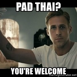 ryan gosling hey girl - pad thai? you're welcome