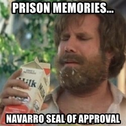 Milk was a bad choice - prison memories... Navarro seal of approval