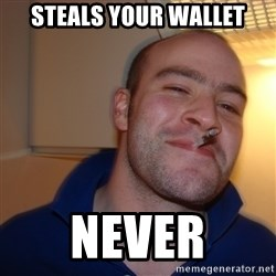 Good Guy Greg - steals your wallet never