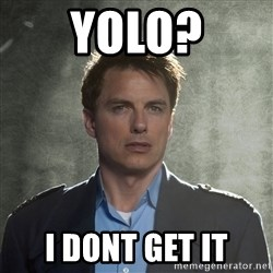 Captain Jack Harkness - YOLO? I DONT GET IT