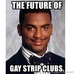 Carlton Banks - the future of gay strip clubs.