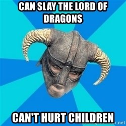 skyrim stan - can slay the lord of dragons can't hurt children