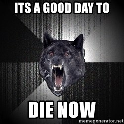Insanity Wolf - its a good day to die now