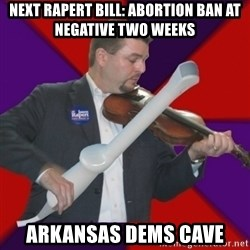 FiddlingRapert - Next Rapert Bill: Abortion Ban At Negative Two weeks Arkansas Dems Cave