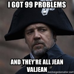 Javert - I got 99 problems AND THEY'RE ALL JEAN VALJEAN