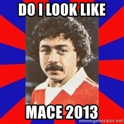 carlos caszely - DO I LOOK LIKE MACE 2013