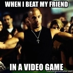 Dom Fast and Furious - When I BEAT MY FRIEND IN A VIDEO GAME